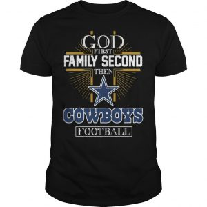 God First Family Second Then Cowboys Football Shirt