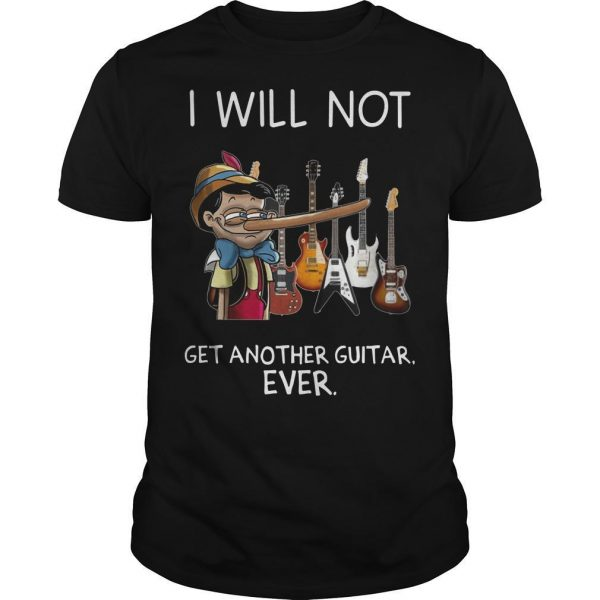 I Will Not Get Another Guitar Ever Shirt