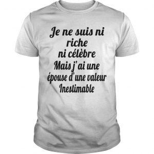 Je Ne Suis Ni Riche Ni Célèbre Mais J'ai Une Épouse D'une Valeur Inestimable Shirt