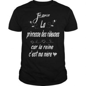Je Suis La Princesse Des Râleuses Car La Reine C'est Ma Mère Shirt