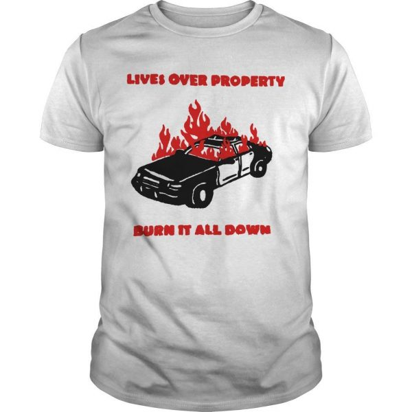 Lives Over Property Burn It All Down Shirt