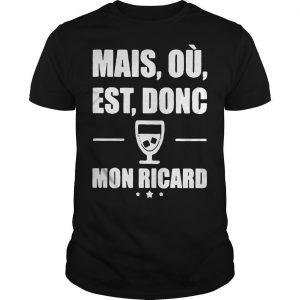 Mais Où Est Donc Mon Ricard Shirt