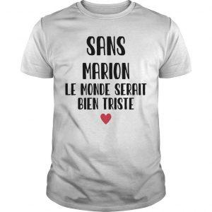 Sans Marion Le Monde Serait Bien Triste Shirt