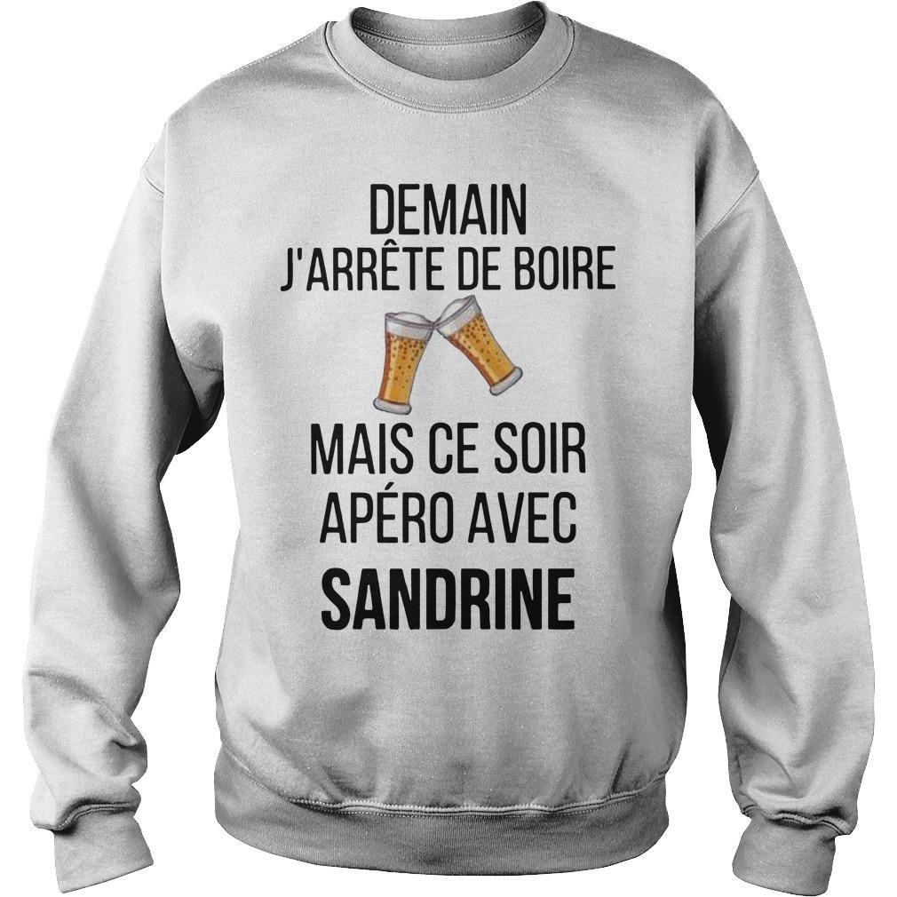 Demain J'arrête De Boire Mais Ce Soir Apéro Avec Sandrine Sweater