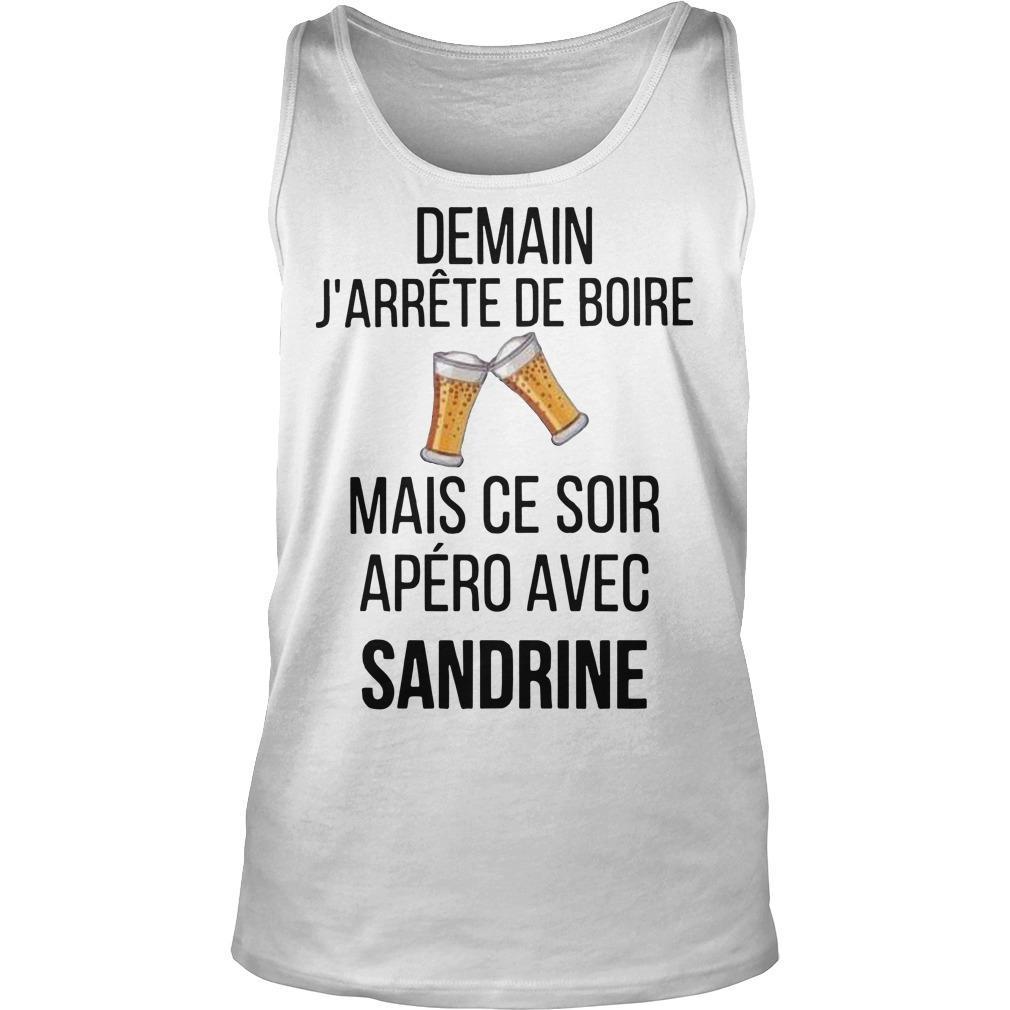 Demain J'arrête De Boire Mais Ce Soir Apéro Avec Sandrine Tank Top