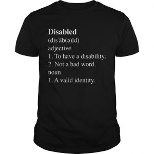 Disabled Adjective To Have A Disability Not A Bad Word Shirt
