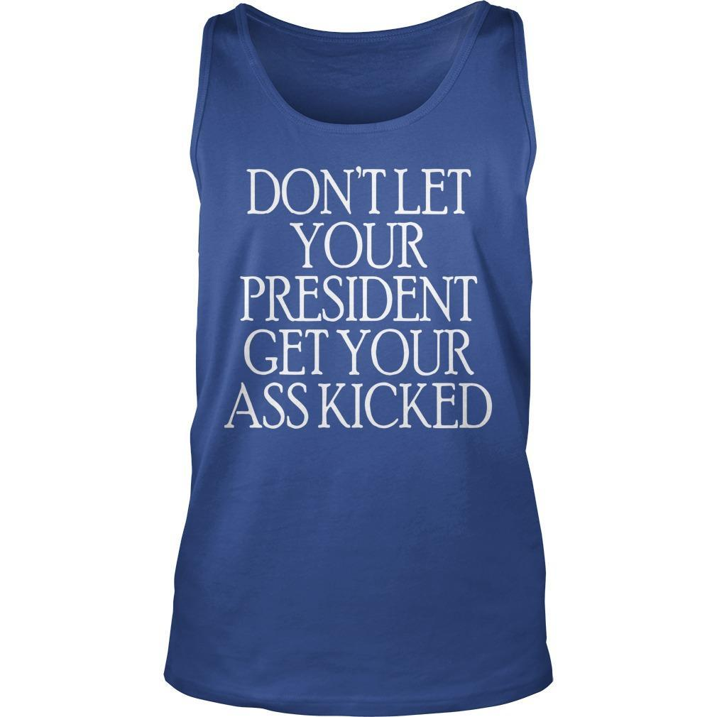 Don't Let Your President Get Your Ass Kicked Tank Top
