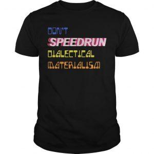 Don't Speedrun Dialectical Materialism Shirt