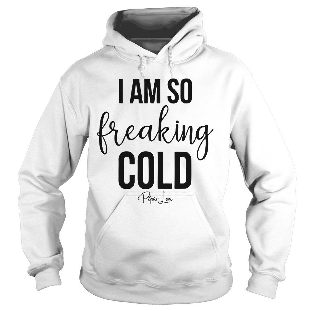 I Am So Freaking Cold Hoodie