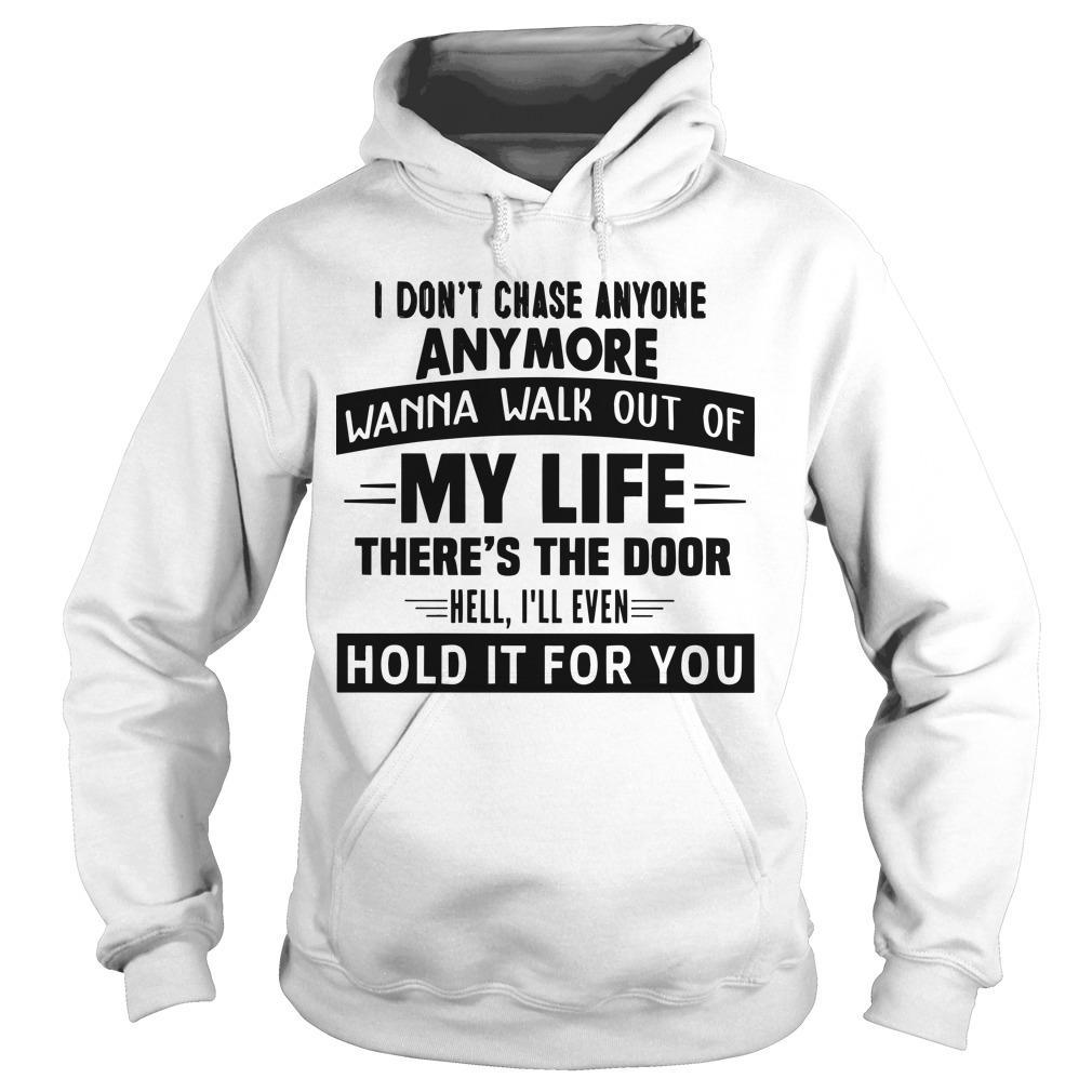 I Don't Chase Anyone Anymore Wanna Walk Out Of My Life Hoodie