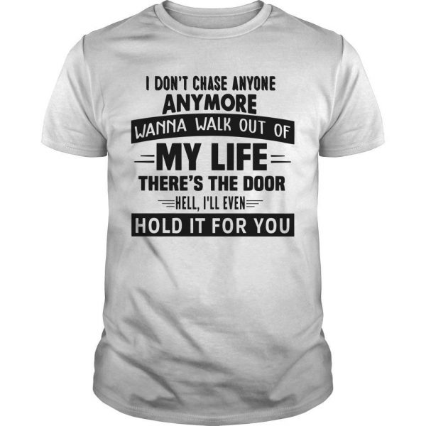 I Don't Chase Anyone Anymore Wanna Walk Out Of My Life Shirt