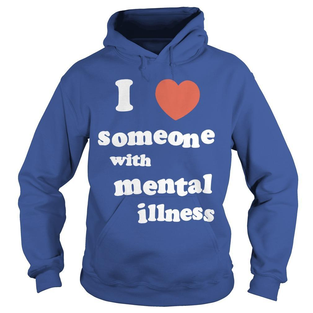 I Love Someone With Mental Illness Hoodie
