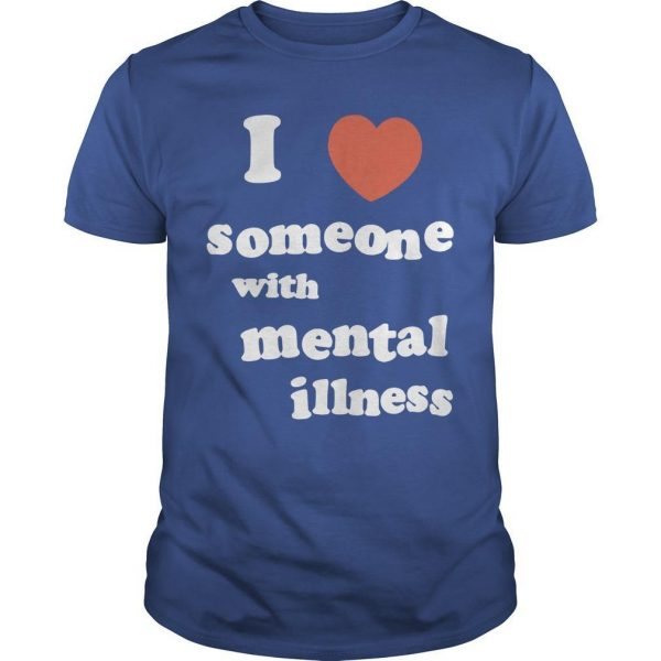 I Love Someone With Mental Illness Shirt