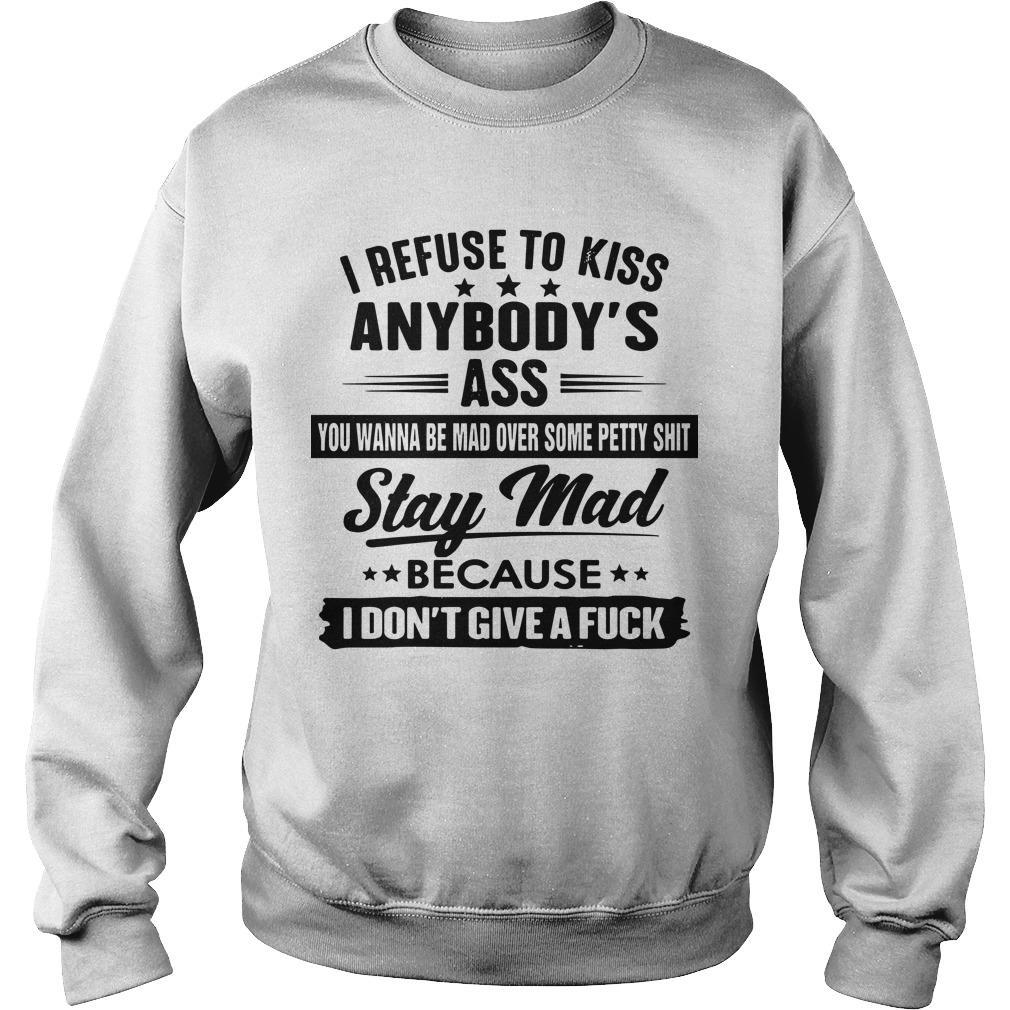 I Refuse To Kiss Anybody's Ass You Wanna Be Mad Over Sweater