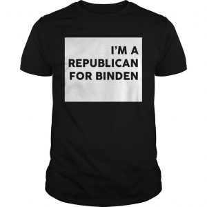 I'm A Republican For Biden Shirt