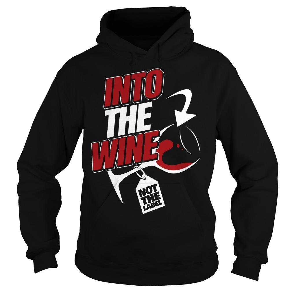 Into The Wine Not The Label Hoodie