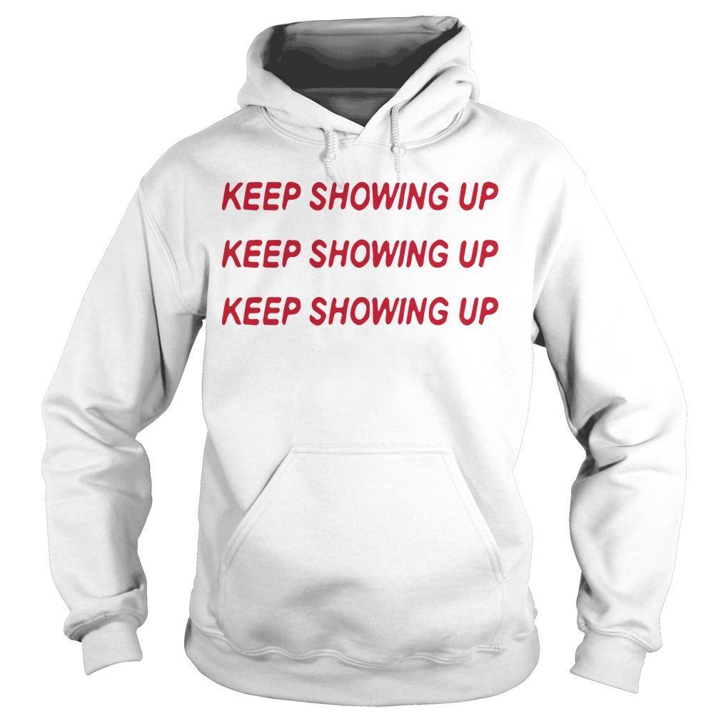 Keep Showing Up Keep Showing Up Keep Showing Up Hoodie