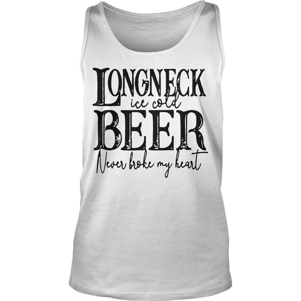 Longneck Ice Cold Beer Never Broke My Heart Tank Top