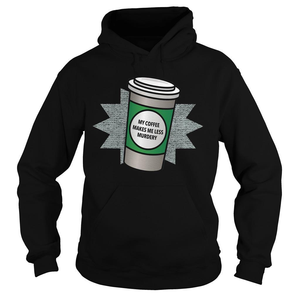 My Coffee Makes Me Less Murdery Hoodie