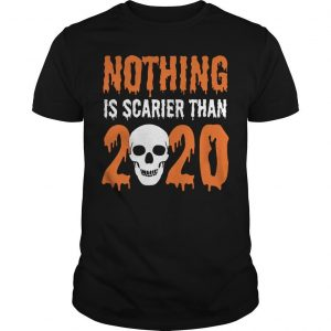 Skull Nothing Is Scarier Than 2020 Shirt