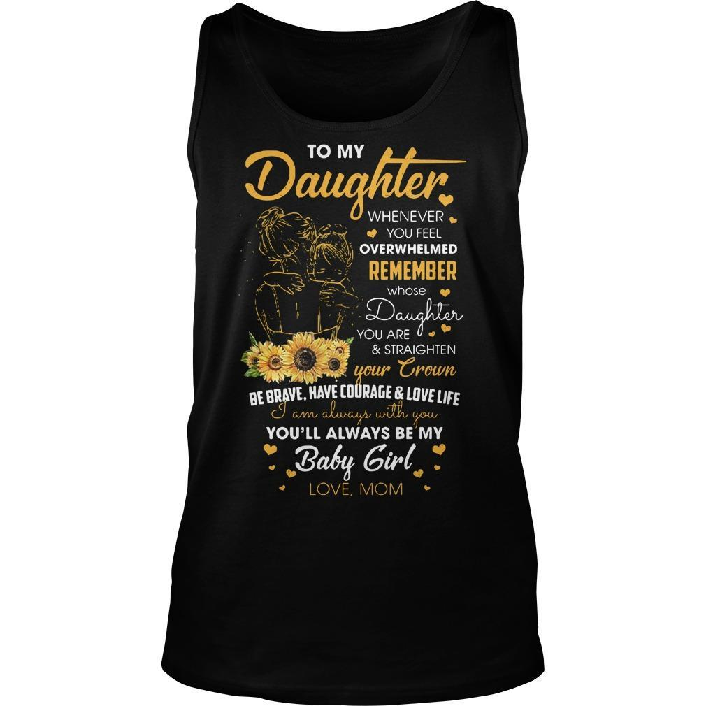 To My Daughter Whenever You Feel Overwhelmed Tank Top