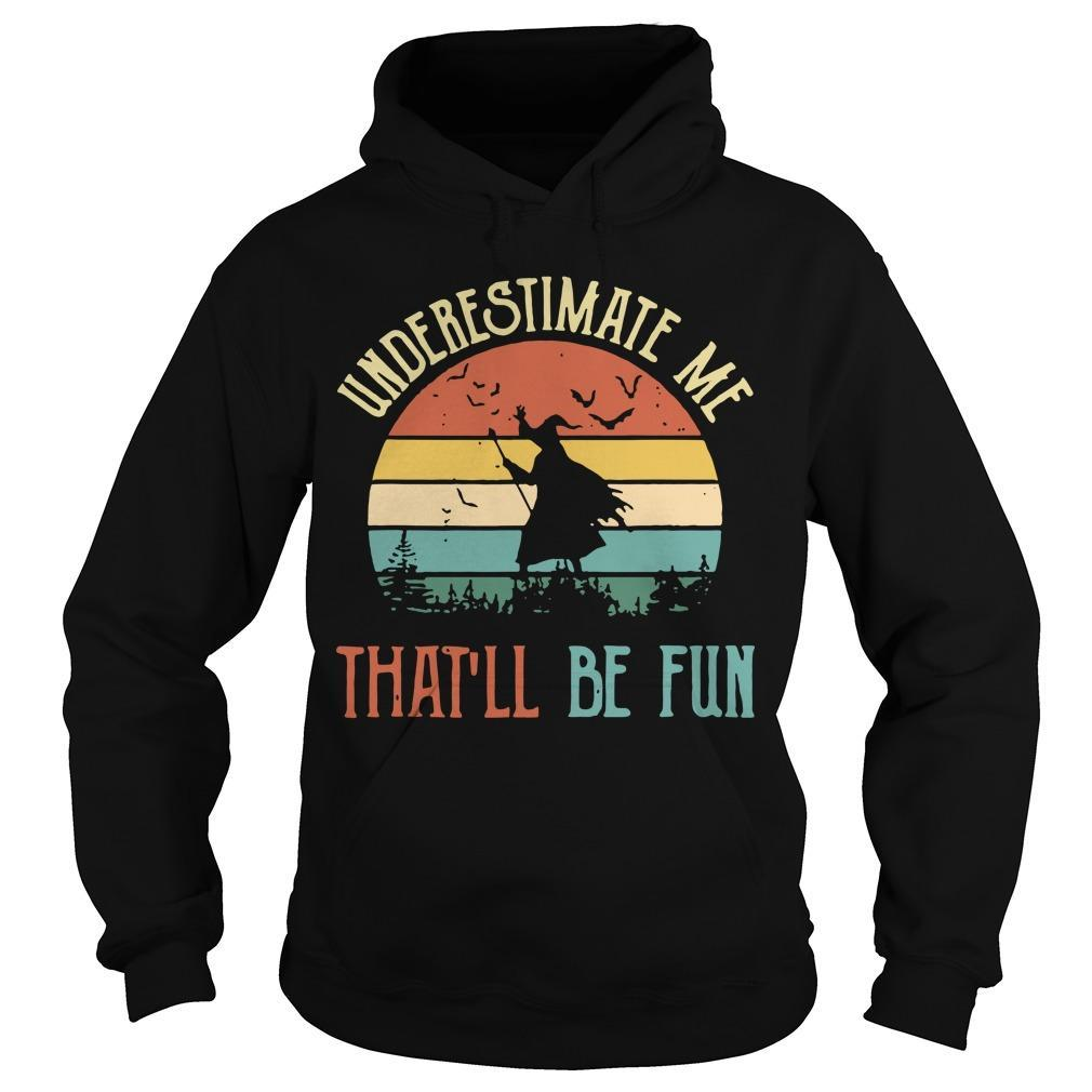 Vintage Witch Underestimate Me That'll Be Fun Hoodie