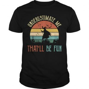 Vintage Witch Underestimate Me That'll Be Fun Shirt