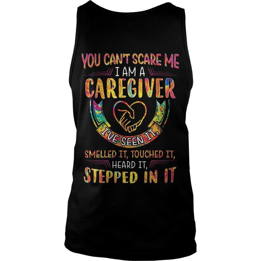 You Can't Scare Me I Am A Caregiver I've Seen It Tank Top