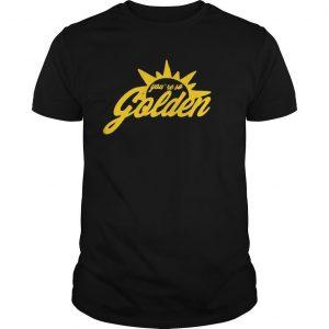 You're So Golden Shirt