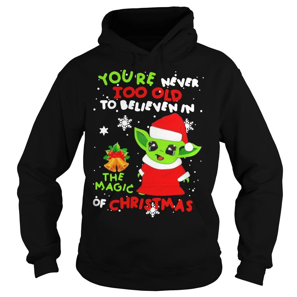 Baby Yoda You're Never Too Old To Believen In The Magic Hoodie