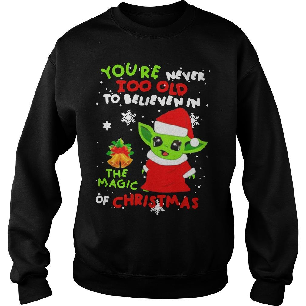 Baby Yoda You're Never Too Old To Believen In The Magic Sweater