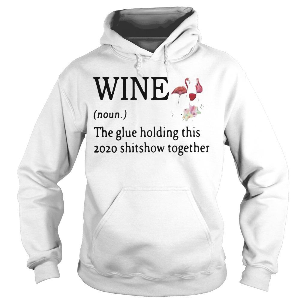 Flamingo Wine Noun The Glue Holding This 2020 Shitshow Together Hoodie