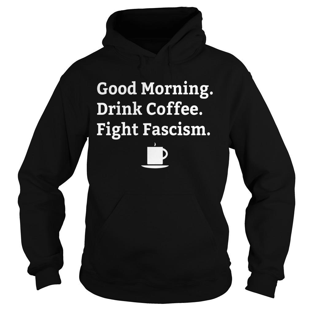Good Morning Drink Coffee Fight Fascism Hoodie