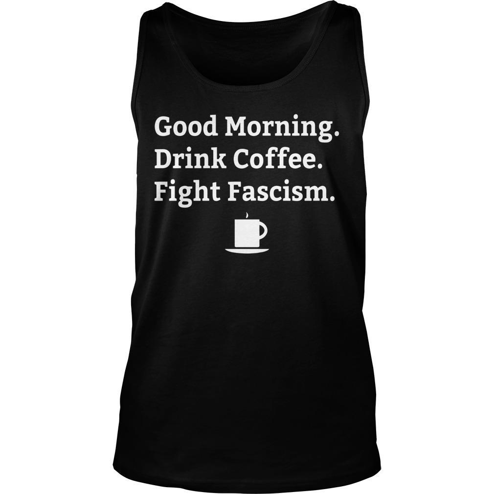 Good Morning Drink Coffee Fight Fascism Tank Top