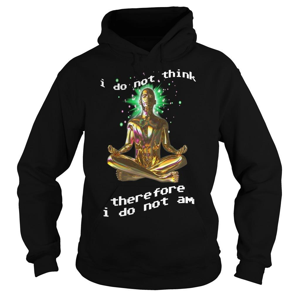 I Do Not Think Therefore I Do Not Am Hoodie
