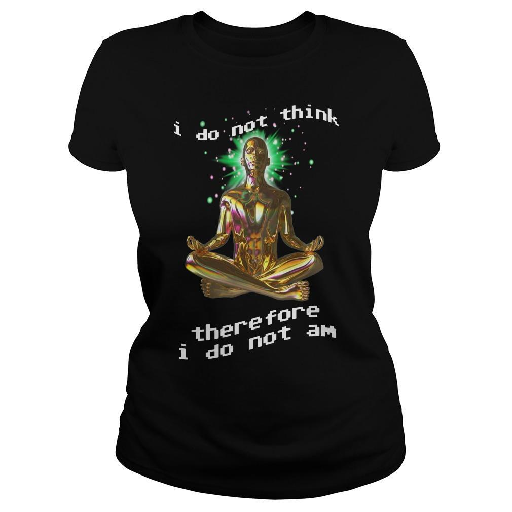 I Do Not Think Therefore I Do Not Am Longsleeve
