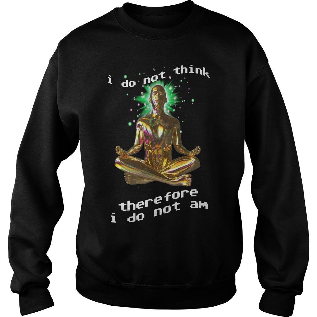 I Do Not Think Therefore I Do Not Am Sweater