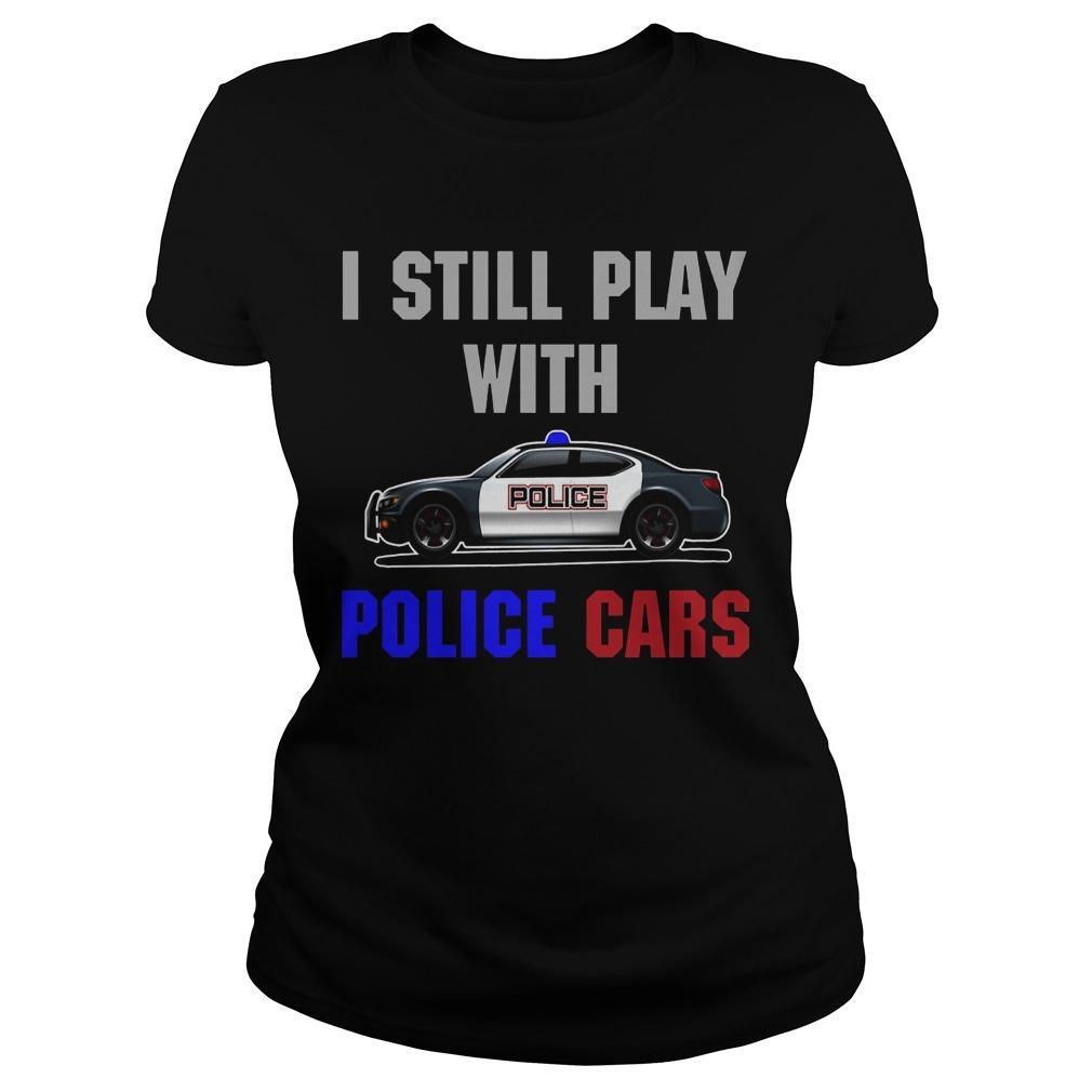 I Still Play With Police Cars Longsleeve