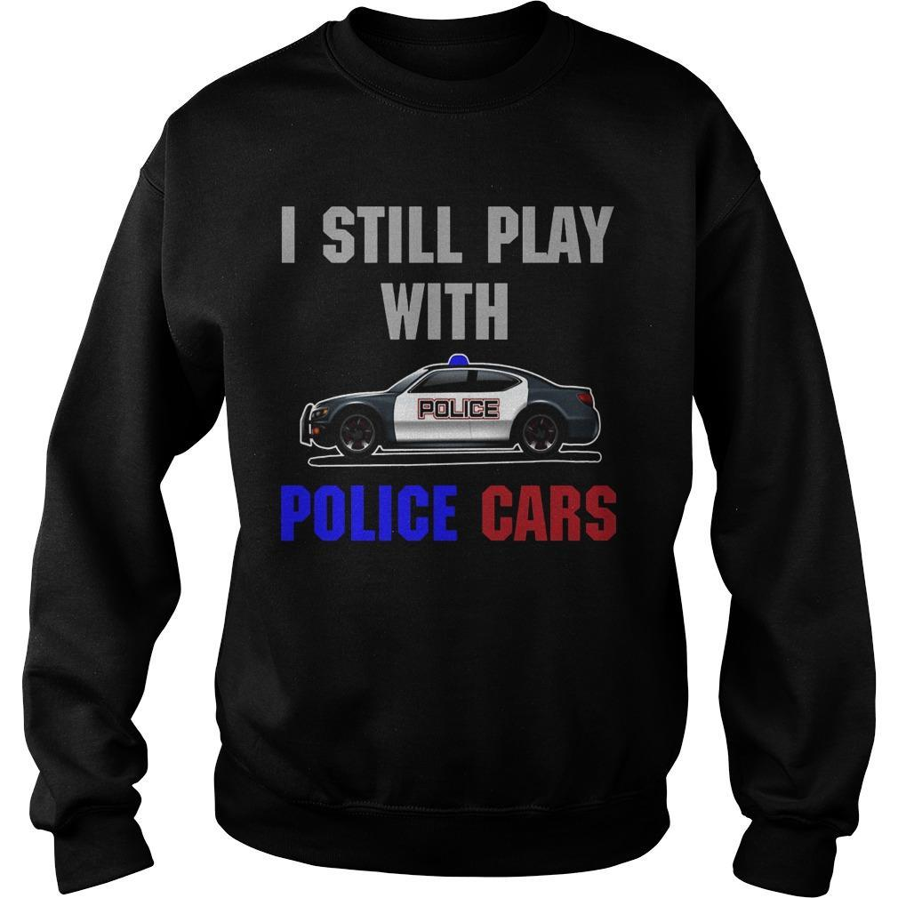 I Still Play With Police Cars Sweater