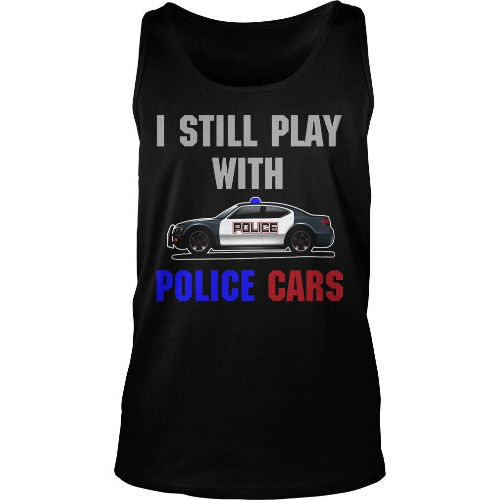 I Still Play With Police Cars Tank Top