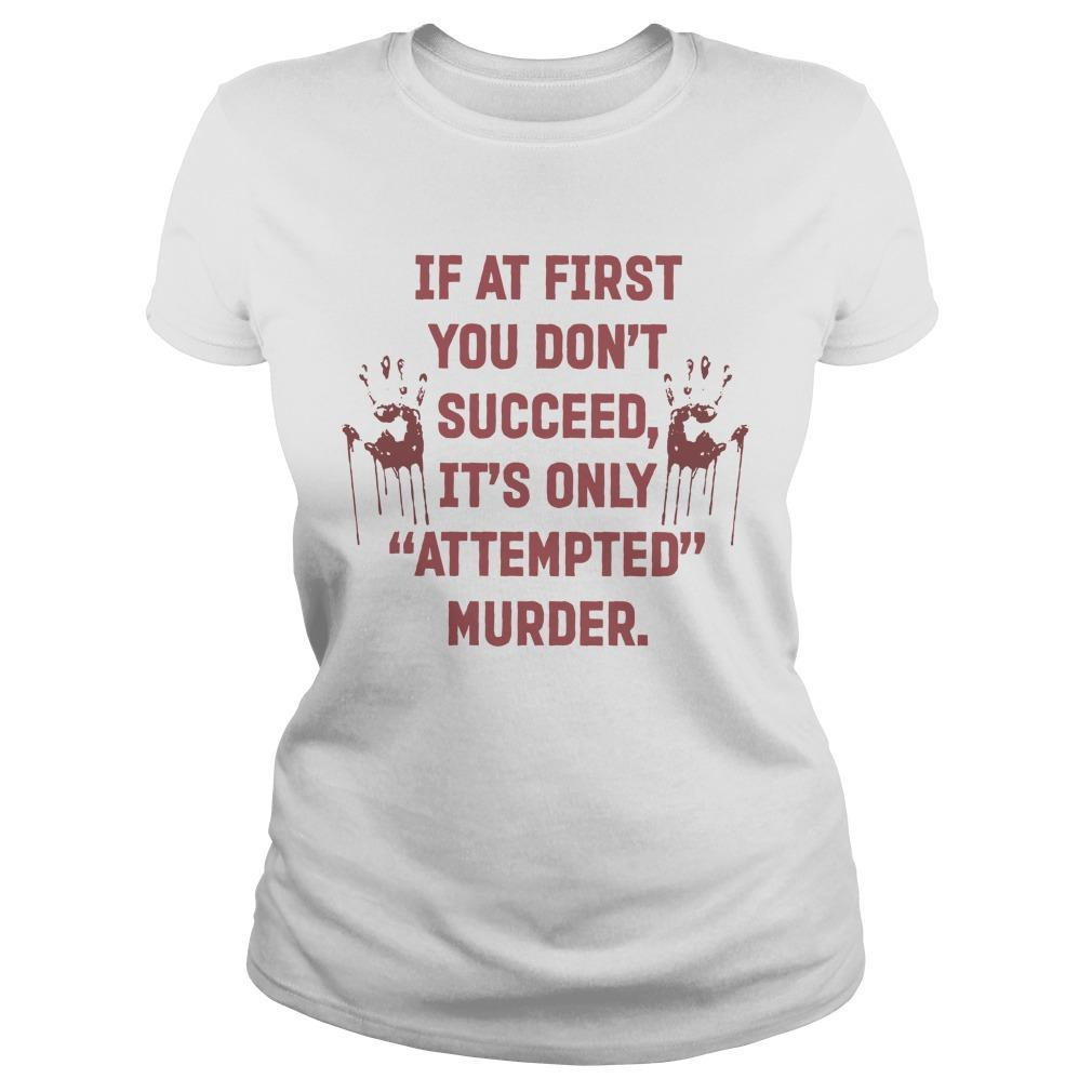 If At First You Don't Succeed It's Only Attempted Murder Longsleeve