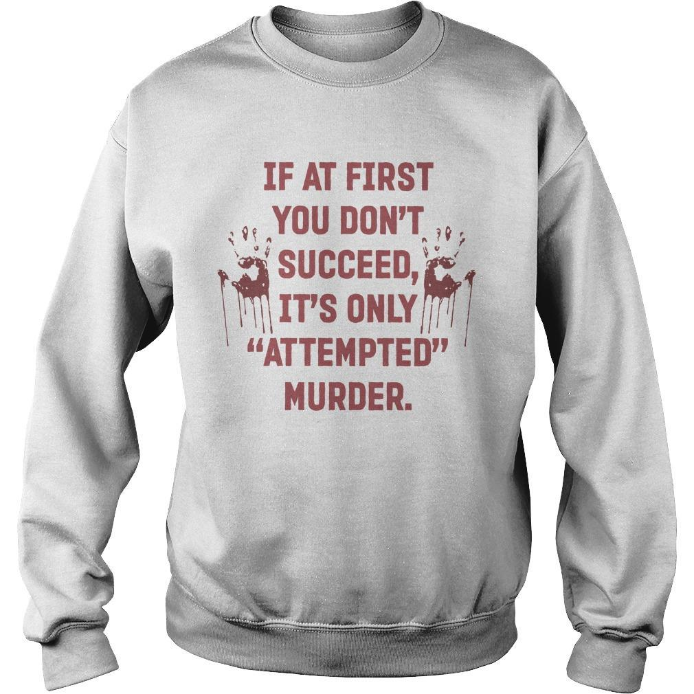 If At First You Don't Succeed It's Only Attempted Murder Sweater