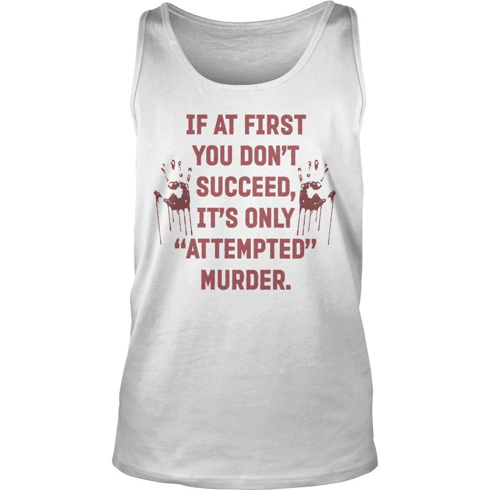 If At First You Don't Succeed It's Only Attempted Murder Tank Top