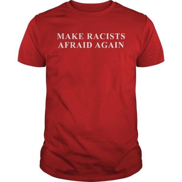 Make Racists Afraid Again Shirt
