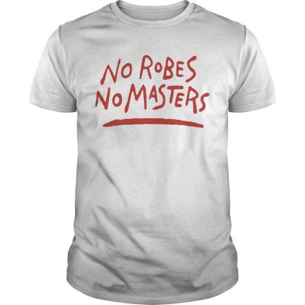 No Robes No Masters Shirt