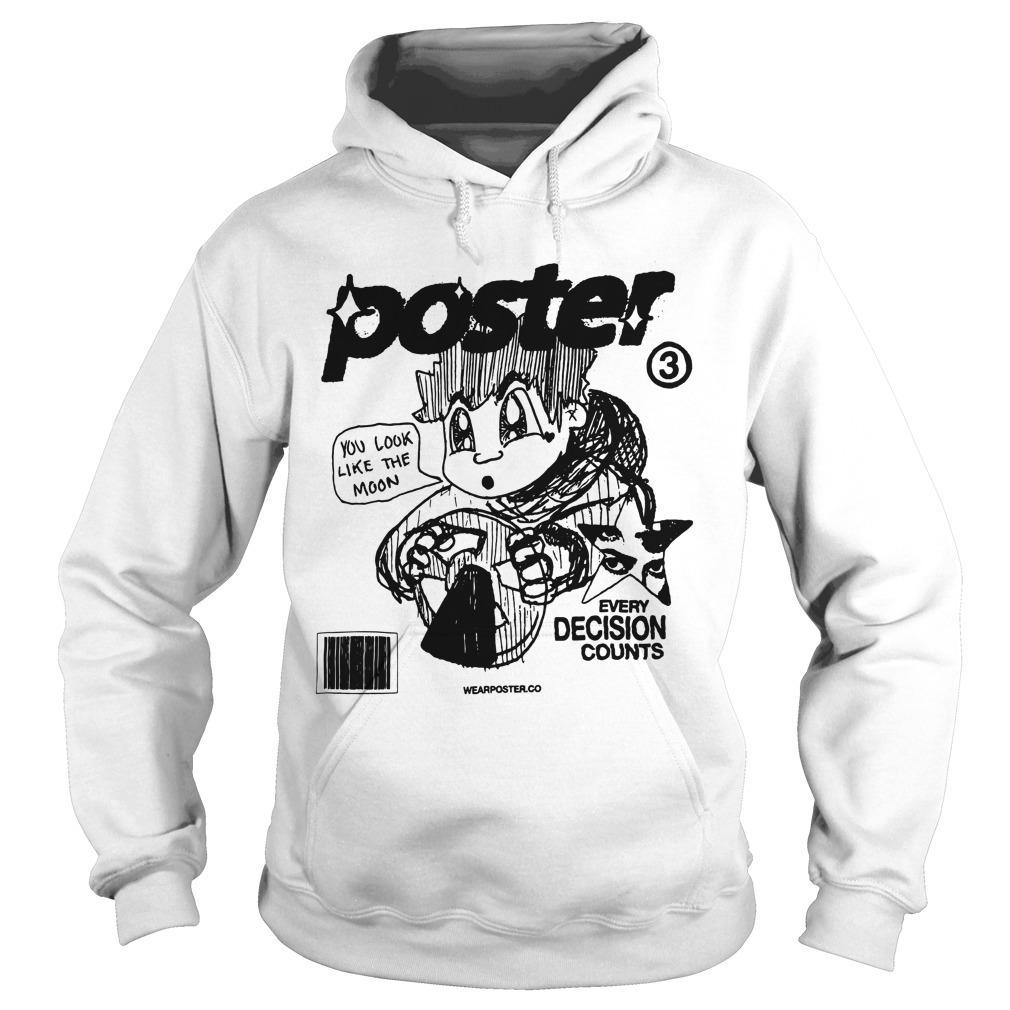 Poster You Look Like The Moon Every Decision Counts Hoodie