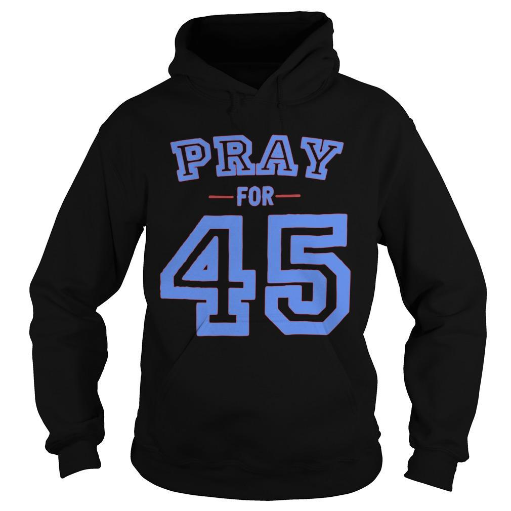 Pray For 45 Hoodie