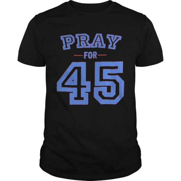 Pray For 45 Shirt