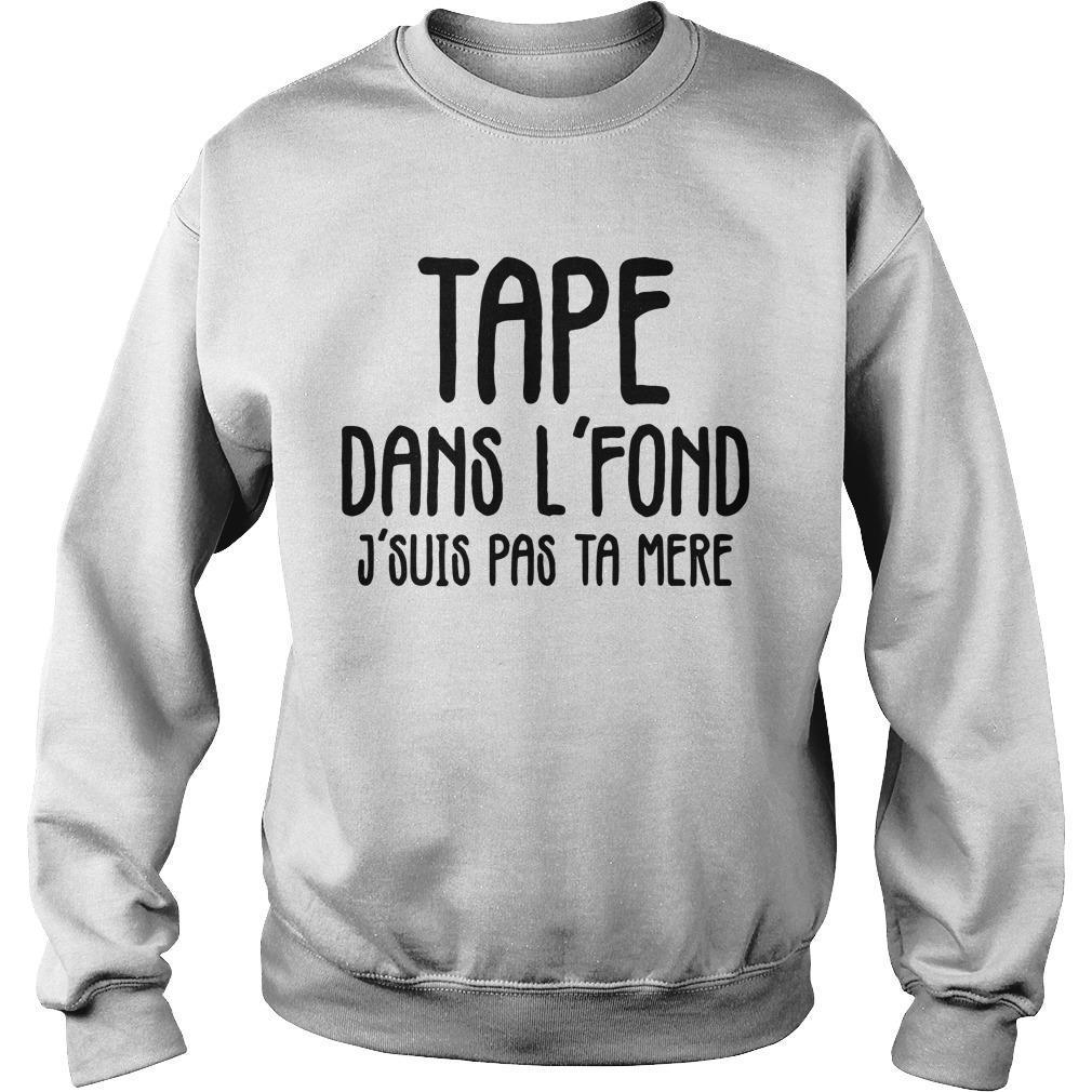 Tape Dans L'fond J'suis Pas Ta Mere Sweater