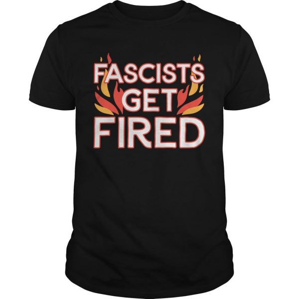 The Advocate Fascists Get Fired Shirt